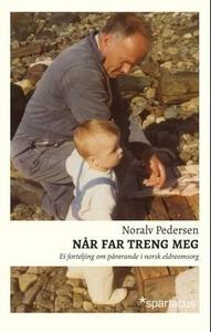 Når far treng meg (ebok) av Noralv Pedersen