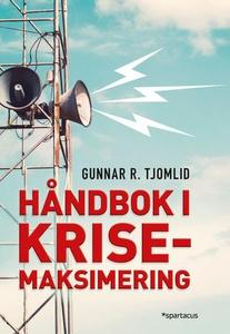 Håndbok i krisemaksimering (ebok) av Gunnar R