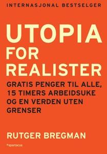 Utopia for realister (ebok) av Rutger Bregman