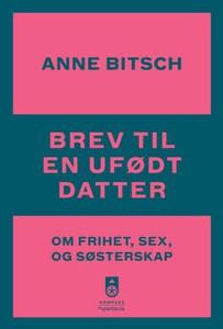 Brev til en ufødt datter (ebok) av Anne Bitsc