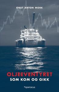 Oljeeventyret (ebok) av Knut Anton Mork