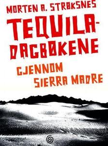 Tequiladagbøkene (ebok) av Morten A. Strøksne