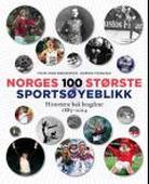 Norges 100 største sportsøyeblikk