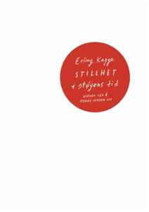 Stillhet i støyens tid (ebok) av Erling Kagge