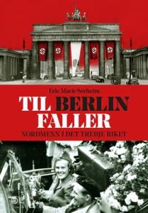 Til Berlin faller (ebok) av Erle Marie Sørhei