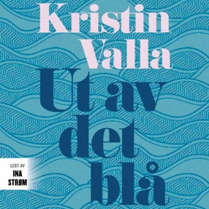 Ut av det blå (lydbok) av Kristin Valla