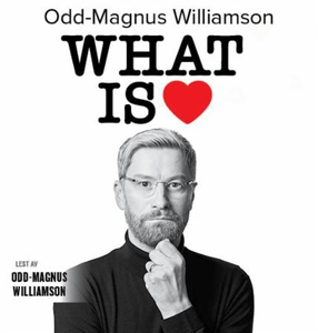 What is love (lydbok) av Odd-Magnus Williamso