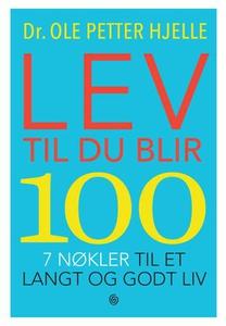 Lev til du blir 100 (ebok) av Ole Petter Hjel