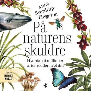 På naturens skuldre (lydbok) av Anne Sverdrup