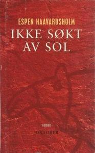 Ikke søkt av sol (ebok) av Espen Haavardsholm