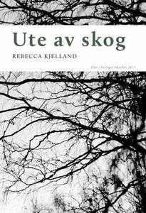 Ute av skog (ebok) av Rebecca Kjelland