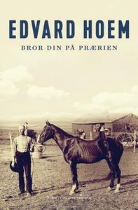 Bror din på prærien (ebok) av Edvard Hoem