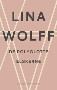 De polygotte elskerne (ebok) av Lina Wolff