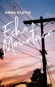 Echo Mountain (ebok) av Anna Kleiva