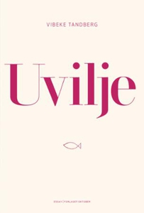 Uvilje (ebok) av Vibeke Tandberg