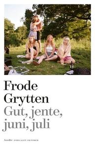 Gut, jente, juni, juli (ebok) av Frode Grytte