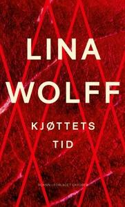 Kjøttets tid (ebok) av Lina Wolff