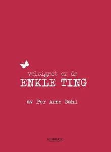 Velsignet er de enkle ting (ebok) av Per Arne