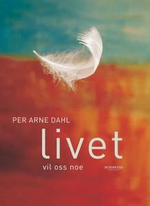 Livet vil oss noe (ebok) av Per Arne Dahl