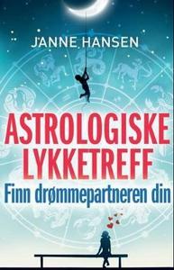 Astrologiske lykketreff (ebok) av Janne Hanse