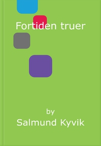 Fortiden truer (ebok) av Salmund Kyvik