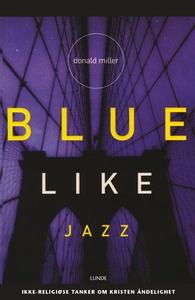 Blue like jazz (ebok) av Donald Miller