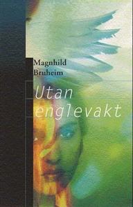 Utan englevakt (ebok) av Magnhild Bruheim