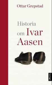 Historia om Ivar Aasen (ebok) av Ottar Grepst