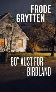 80° aust for Birdland (ebok) av Frode Grytten