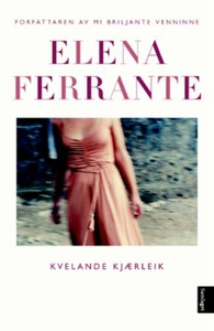Kvelande kjærleik (ebok) av Elena Ferrante