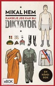 Kanskje jeg kan bli diktator (ebok) av Mikal