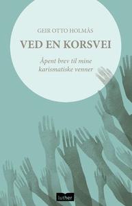 Ved en korsvei (ebok) av Geir Otto Holmås