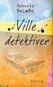 Ville detektiver (ebok) av Roberto Bolaño