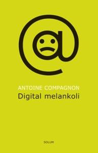 Digital melankoli (ebok) av Antoine Compagnon