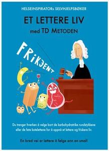Et lettere liv med TD metoden (ebok) av Trine
