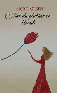 Når du plukker en blomst (ebok) av Sigrid Ols