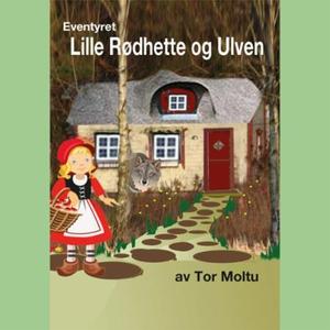 Lille Rødhette og ulven (lydbok) av Tor Moltu