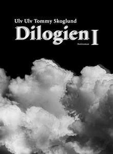 Dilogien I (ebok) av Tommy Skoglund