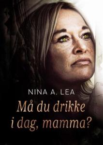 Må du drikke i dag, mamma? (ebok) av Nina Ane