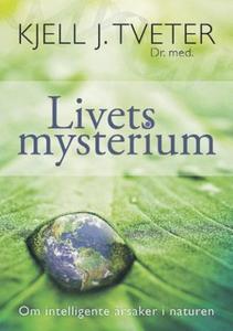 Livets mysterium (ebok) av Kjell J. Tveter