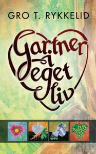 Gartner i eget liv (ebok) av Gro Torvaldsen R