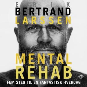Mental rehab (lydbok) av Erik Bertrand Larsse