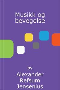 Musikk og bevegelse (ebok) av Alexander Refsu