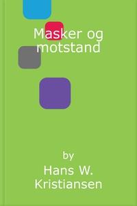 Masker og motstand (ebok) av Hans W. Kristian