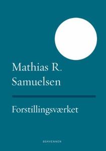 Forstillingsværket (ebok) av Mathias R. Samue