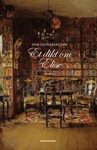 Et dikt om Elise (ebok) av Tom Lotherington