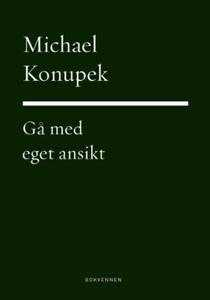 Gå med eget ansikt (ebok) av Michael Konupek