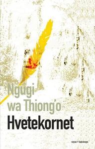 Hvetekornet (ebok) av Ngugi wa Thiong'o
