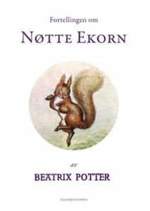 Fortellingen om Nøtte Ekorn (ebok) av Beatrix