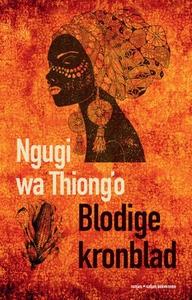 Blodige kronblad (ebok) av Ngugi wa Thiong'o